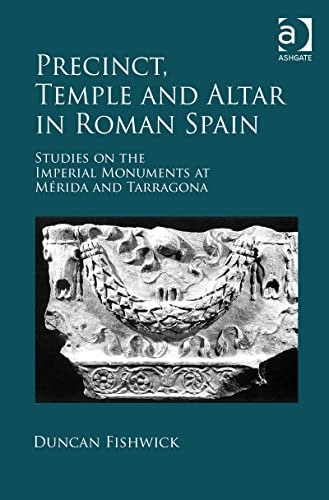 9781472412652: Precinct, Temple and Altar in Roman Spain: Studies on the Imperial Monuments at Mérida and Tarragona