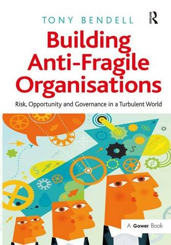9781472413888: Building Anti-Fragile Organisations: Risk, Opportunity and Governance in a Turbulent World