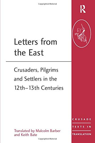 9781472413932: Letters from the East: Crusaders, Pilgrims and Settlers in the 12th–13th Centuries (Crusade Texts in Translation)
