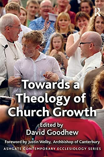 Towards a Theology of Church Growth (Ashgate Contemporary Ecclesiology)