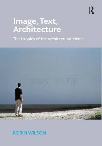 9781472414434: Image, Text, Architecture: The Utopics of the Architectural Media