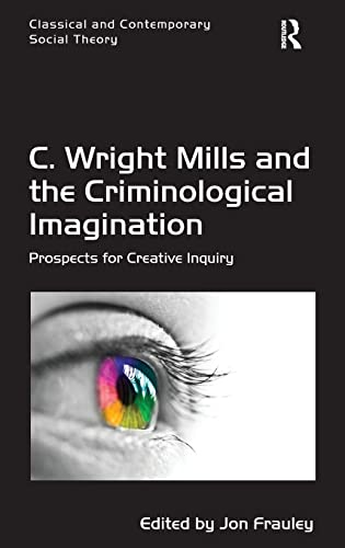 9781472414748: C. Wright Mills and the Criminological Imagination: Prospects for Creative Inquiry (Classical and Contemporary Social Theory)