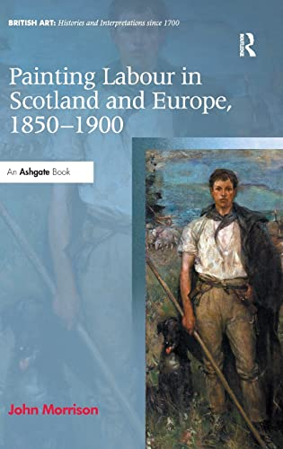 9781472415196: Painting Labour in Scotland and Europe, 1850-1900 (British Art: Histories and Interpretations since 1700)