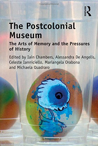 The Postcolonial Museum; The Arts of Memory and the Pressures of History: CHAMBERS, IAIN; ANGELIS, ...