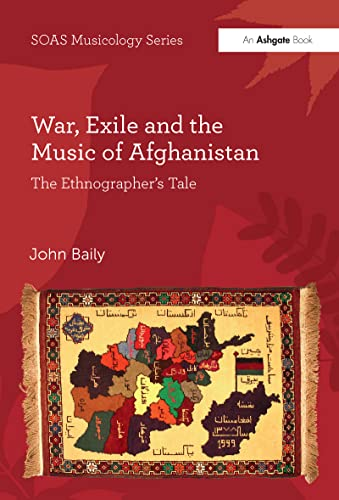 9781472415820: War, Exile and the Music of Afghanistan: The Ethnographer's Tale (SOAS Musicology Series)