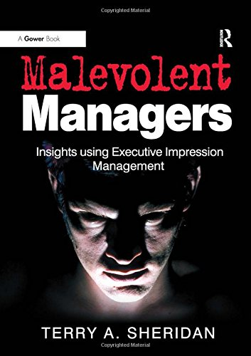 9781472416018: Malevolent Managers: Insights using Executive Impression Management