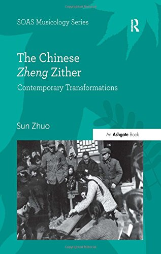 9781472416674: The Chinese Zheng Zither: Contemporary Transformations (SOAS Musicology Series)