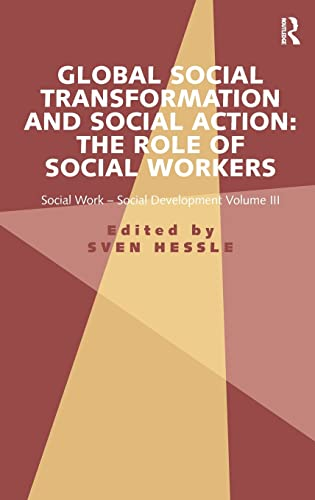 9781472417954: Global Social Transformation and Social Action: The Role of Social Workers: Social Work-Social Development Volume III