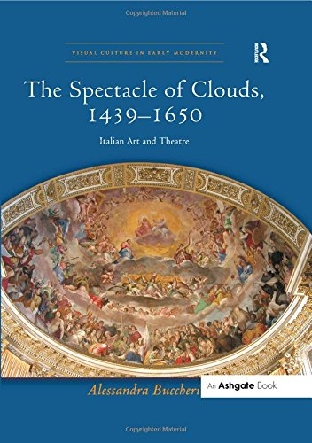 9781472418838: The Spectacle of Clouds, 1439–1650: Italian Art and Theatre (Visual Culture in Early Modernity)