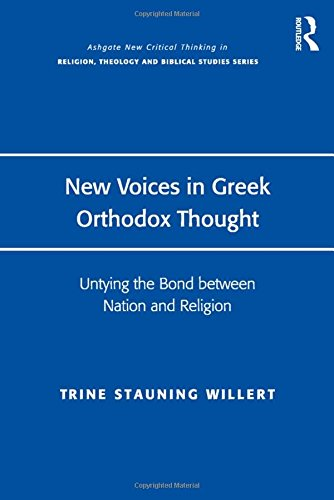 New Voices in Greek Orthodox Thought: Untying the Bond Between Nation and Religion (Ashgate New ...