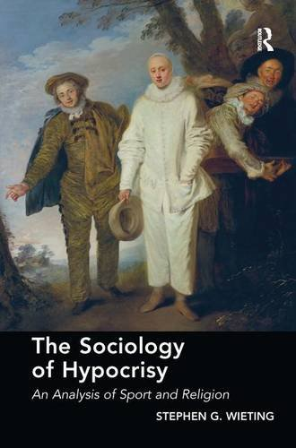 9781472419224: The Sociology of Hypocrisy: An Analysis of Sport and Religion