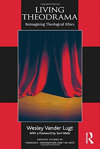 9781472419439: Living Theodrama: Reimagining Theological Ethics (Routledge Studies in Theology, Imagination and the Arts)
