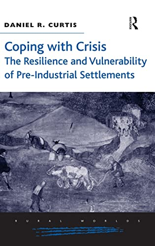 9781472420046: Coping with Crisis: The Resilience and Vulnerability of Pre-Industrial Settlements (Rural Worlds: Economic, Social and Cultural Histories of Agricultures and Rural Societies)