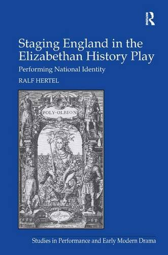 9781472420497: Staging England in the Elizabethan History Play: Performing National Identity