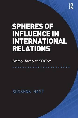 9781472421548: Spheres of Influence in International Relations: History, Theory and Politics