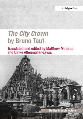9781472421999: The City Crown by Bruno Taut (Ashgate Studies in Architecture)