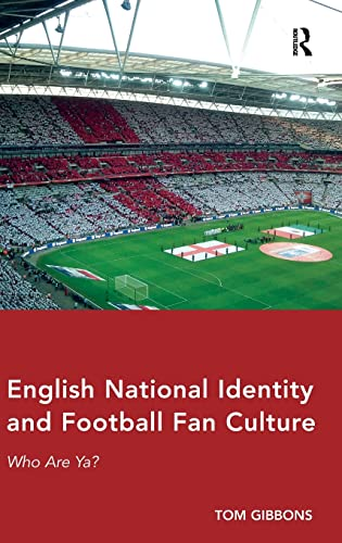 English National Identity and Football Fan Culture: Who Are Ya? (Hardback): Tom Gibbons