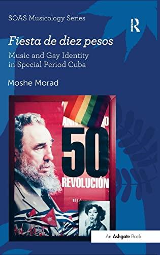 9781472424570: Fiesta de diez pesos: Music and Gay Identity in Special Period Cuba (SOAS Musicology Series)
