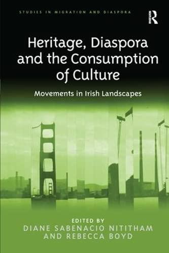 9781472425096: Heritage, Diaspora and the Consumption of Culture: Movements in Irish Landscapes (Studies in Migration and Diaspora)
