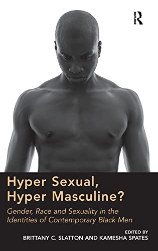 9781472425126: Hyper Sexual, Hyper Masculine?: Gender, Race and Sexuality in the Identities of Contemporary Black Men