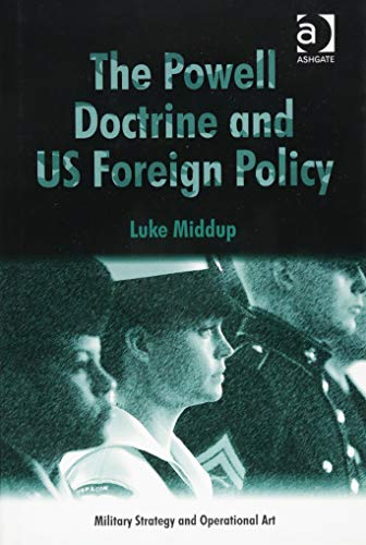 The Powell Doctrine and US Foreign Policy (Military Strategy and Operational Art): Middup, Dr. Luke