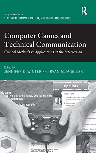 Computer Games and Technical Communication: Critical Methods & Applications at the Intersection...