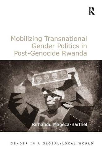 Mobilizing Transnational Gender Politics in Post-genocide Rwanda: Mageza-barthel, Rirhandu