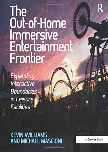 9781472426956: The Out-of-Home Immersive Entertainment Frontier: Expanding Interactive Boundaries in Leisure Facilities