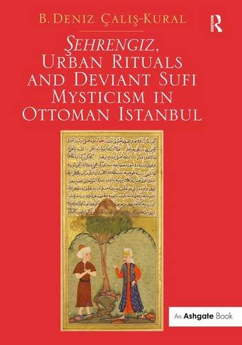 9781472427090: Sehrengiz, Urban Rituals and Deviant Sufi Mysticism in Ottoman Istanbul