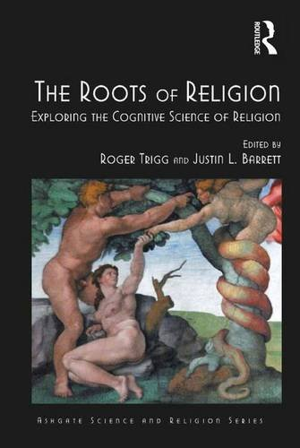 9781472427311: The Roots of Religion: Exploring the Cognitive Science of Religion (Routledge Science and Religion Series)