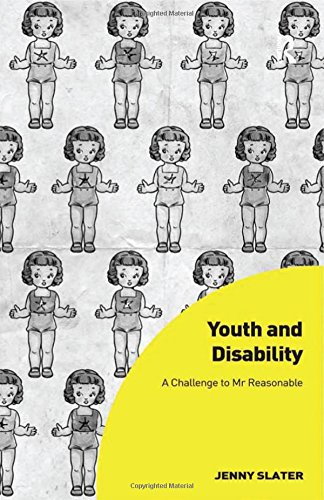 Youth and Disability: A Challenge to Mr Reasonable (Interdisciplinary Disability Studies): Slater, ...