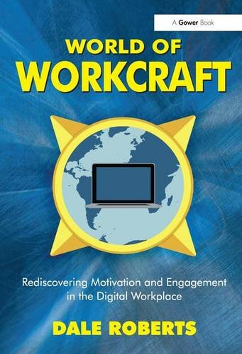 9781472429056: World of Workcraft: Rediscovering Motivation and Engagement in the Digital Workplace