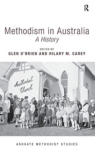 Methodism in Australia (Ashgate Methodist Studies Series): Glen O'Brien; Hilary M. Carey