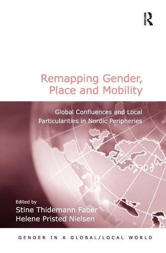 9781472429698: Remapping Gender, Place and Mobility: Global Confluences and Local Particularities in Nordic Peripheries
