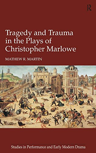 9781472431561: Tragedy and Trauma in the Plays of Christopher Marlowe (Studies in Performance and Early Modern Drama)