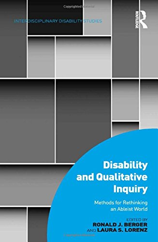 9781472432896: Disability and Qualitative Inquiry: Methods for Rethinking an Ableist World