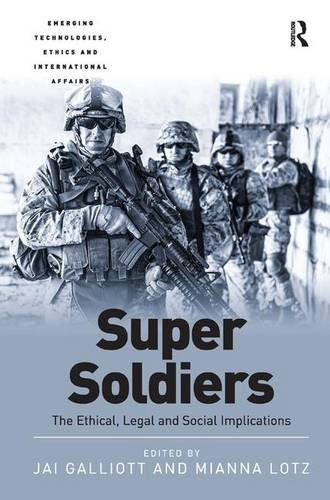 9781472432957: Super Soldiers: The Ethical, Legal and Social Implications (Emerging Technologies, Ethics and International Affairs)