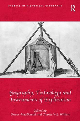 9781472434258: Geography, Technology and Instruments of Exploration (Studies in Historical Geography)