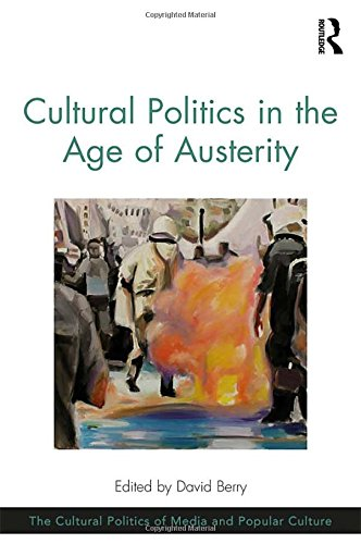 9781472434883: Cultural Politics in the Age of Austerity (The Cultural Politics of Media and Popular Culture)