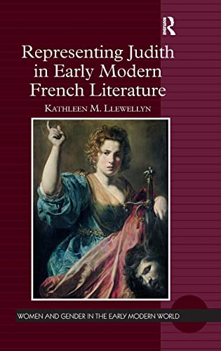 9781472435330: Representing Judith in Early Modern French Literature (Women and Gender in the Early Modern World)