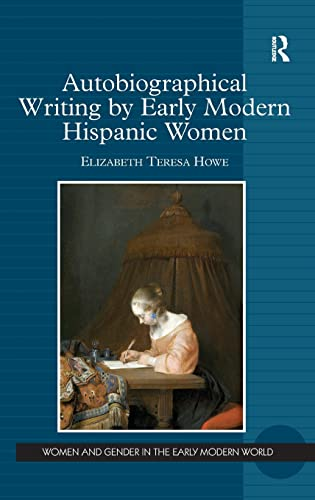 9781472435774: Autobiographical Writing by Early Modern Hispanic Women (Women and Gender in the Early Modern World)