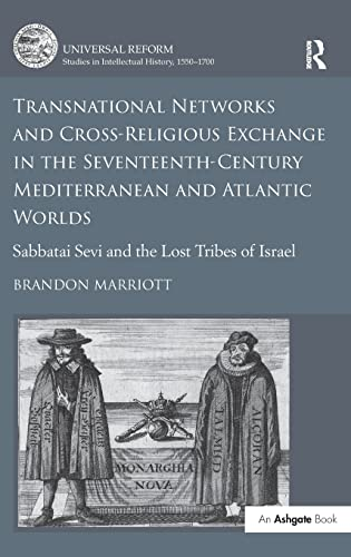 9781472435842: Transnational Networks and Cross-Religious Exchange in the Seventeenth-Century Mediterranean and Atlantic Worlds: Sabbatai Sevi and the Lost Tribes of ... Studies in Intellectual History, 1550-1700)
