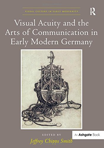 9781472435873: Visual Acuity and the Arts of Communication in Early Modern Germany (Visual Culture in Early Modernity)