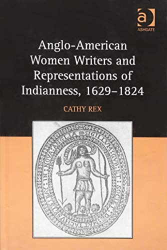9781472436382: Anglo-American Women Writers and Representations of Indianness, 1629-1824