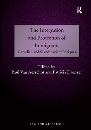9781472436542: The Integration and Protection of Immigrants: Canadian and Scandinavian Critiques (Law and Migration)