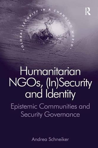 9781472438072: Humanitarian NGOs, (In)Security and Identity: Epistemic Communities and Security Governance (Global Security in a Changing World)