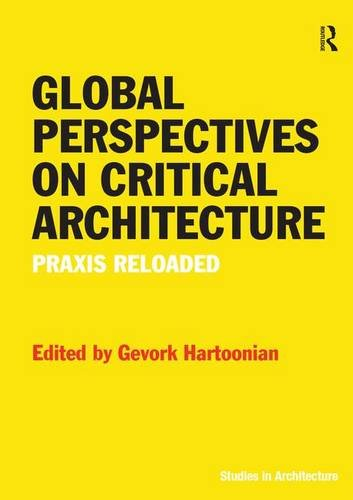 9781472438133: Global Perspectives on Critical Architecture: Praxis Reloaded (Ashgate Studies in Architecture)