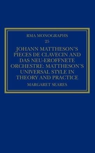 Johann Mattheson s Piaeces de Clavecin and das Neu-Ereoffnete Orchestre: Mattheson s Universal ...