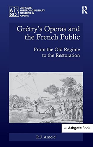 9781472438508: Grétry's Operas and the French Public: From the Old Regime to the Restoration (Ashgate Interdisciplinary Studies in Opera)