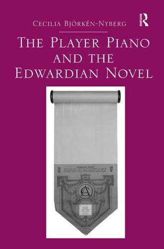 Player Piano and the Edwardian Novel (Hardback): Cecilia Bjorken-Nyberg